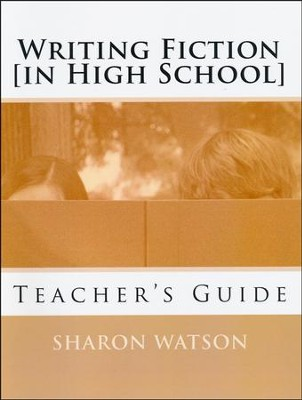 Writing Fiction (in High School): Bringing Your Stories to Life! Teacher's Guide  -     By: Sharon Watson