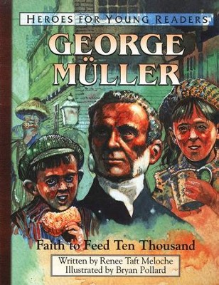 George Muller: Faith to Feed Ten Thousand, Hardcover   -     By: Renee Taft Meloche