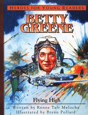 Betty Greene: Flying High   -     By: Renee Taft Meloche
