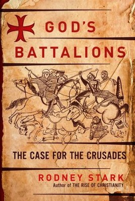 God's Battalions: The Case For The Crusades  -     By: Rodney Stark