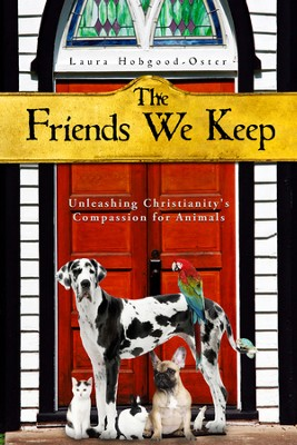 The Friends We Keep: Unleashing Christianity's Compassion for Animals  -     By: Laura Hobgood-Oster