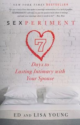 Sexperiment: 7 Days to Lasting Intimacy with Your Spouse  -     By: Ed Young, Lisa Young