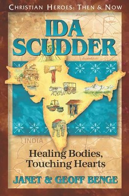 Ida Scudder: Healing Bodies, Touching Hearts Christian Heroes Then and Now  -     By: Janet Benge, Geoff Benge