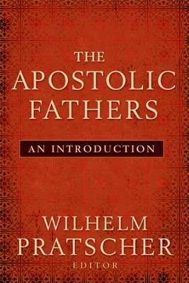 The Apostolic Fathers: An Introduction  -     Edited By: Wilhelm Pratscher     By: Edited by Wilhelm Pratscher