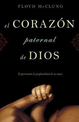 El Corazón Paternal de Dios  (The Father Heart of God)  -     By: Floyd McClung