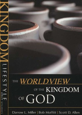 The Worldview of the Kingdom of God, Kingdom Lifestyle Bible Studies  -     By: Scott D. Allen, Darrow L. Miller, Bob Moffitt
