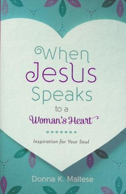 When Jesus Speaks to a Woman's Heart: A Devotional  -     By: Donna K. Maltese