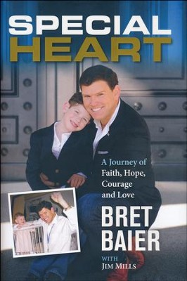 Special Heart: One Family's Journey Of Faith, Hope, Courage & Love  -     By: Bret Baier