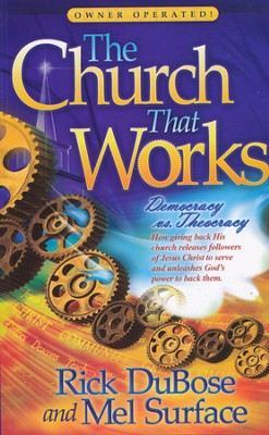 The Church that Works: Democracy vs. Theocracy  -     By: Rick Dubose, Mel Surface