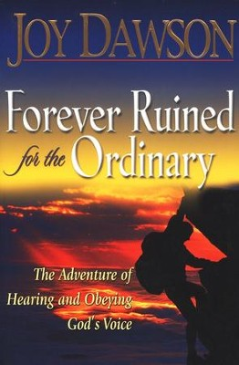 Forever Ruined for the Ordinary: The Adventure of Hearing and Obeying God's Voice  -     By: Joy Dawson