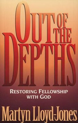 Out of the Depths: Restoring Fellowship with God   -     By: D. Martyn Lloyd-Jones