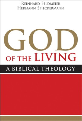 God of the Living: A Biblical Theology  -     By: Reinhard Feldmeier, Hermann Spieckermann