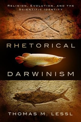 Rhetorical Darwinism: Religion, Evolution, and the Scientific Identity  -     By: Thomas M. Lessl
