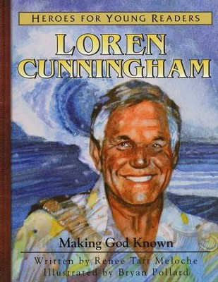 Heroes for Young Readers: Loren Cunningham, Making God Known   -     By: Renee Meloche