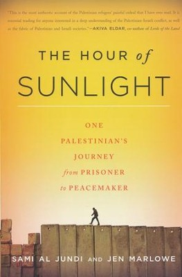 The Hour of Sunlight: One Palestinian's Journey from Prisoner to Peacemaker  -     By: Sami Al Jundi, Jen Marlowe