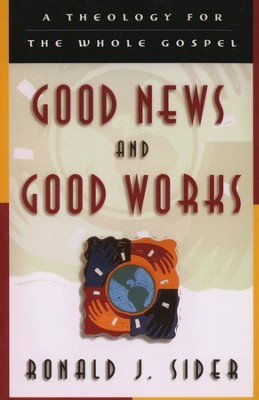 Good News and Good Works   -     By: Ronald J. Sider