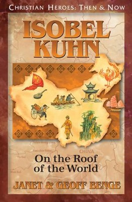 Isobel Kuhn: On the Roof of the World  -     By: Janet Benge, Geoff Benge
