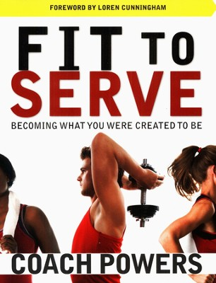 Fit To Serve  -     By: Coach Tim Powers