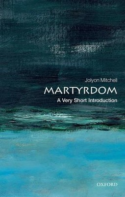 Martyrdom: A Very Short Introduction  -     By: Jolyon Mitchell