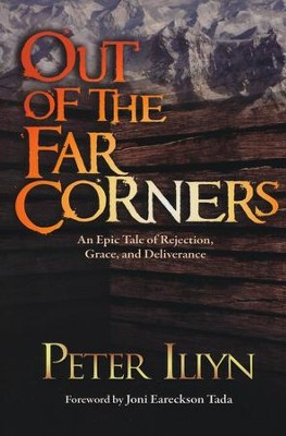 Out of the Far Corners: An Epic Tale of Rejection, Grace, and Deliverance  -     By: Peter Iliyn