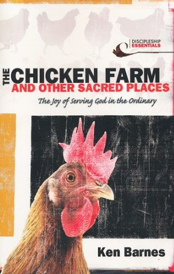 The Chicken Farm and Other Sacred Places: The Joy of Serving God in the Ordinary  -     By: Ken Barnes