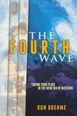 The Fourth Wave: Taking Your Place in the New Era of Missions  -     By: Ron Boehme