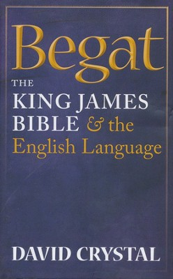 Begat: The King James Bible & the English Language   -     By: David Crystal