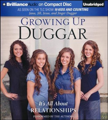 Growing up Duggar: It's All About Relationships  unabridged audiobook on CD  -     By: Jan Jill, Jessa Duggar, Jinger Duggar