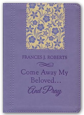 Come Away My Beloved...and Pray  -     By: Frances J. Roberts