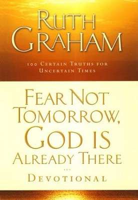 Fear Not Tomorrow, God Is Already There, Devotional  -     By: Ruth Graham