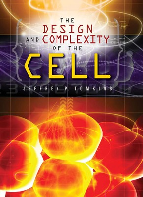 The Design and Complexity of the Cell   -     By: Jeffrey P. Tomkins
