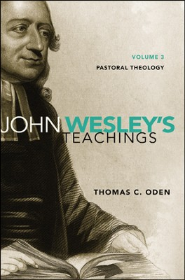 John Wesley's Teachings, Volume 3: Pastoral Theology  -     By: Thomas C. Oden