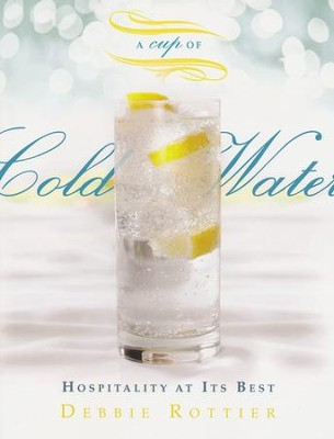 A Cup of Cold Water: Hospitality at Its Best   -     By: Debbie E. Rottier