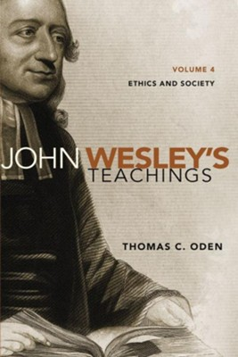 John Wesley's Teachings, Volume 4: Ethics and Society  -     By: Thomas C. Oden