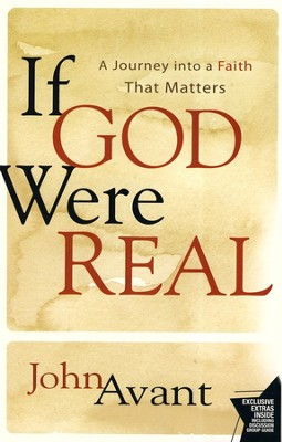 If God Were Real: A Journey into a Faith That Matters  -     By: John Avant
