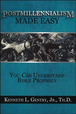Postmillennialism Made Easy: You Can Understand Bible Prophecy   -     By: Kenneth L. Gentry Jr.