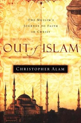 Out of Islam: One Muslim's Journey to Faith in Christ  -     By: Christopher Alam
