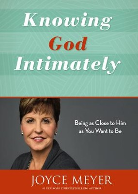 Knowing God Intimately: Being as Close to Him as You Want to Be  -     By: Joyce Meyer