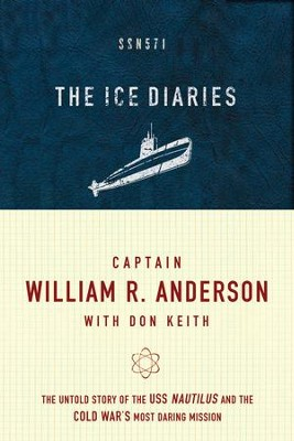 The Ice Diaries: The True Story of One of Mankind's Greatest Adventures - eBook  -     By: William Anderson, Don Keith