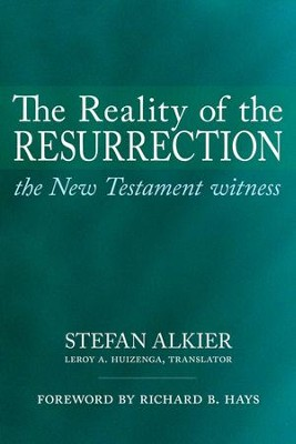 The Reality of the Resurrection: The New Testament Witness  -     Translated By: Leroy A. Huizenga     By: Stefan Alkier