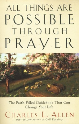 All Things Are Possible Through Prayer, 45th ann. ed.  -     By: Charles L. Allen