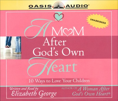 A Mom After God's Own Heart - audiobook on CD  -     By: Elizabeth George