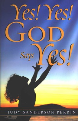 Yes! Yes! God Says Yes!  -     By: Judy Perrin