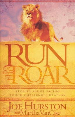 Run To The Roar: Stories About Facing Tough Challenges Head On  -     By: Joe Hurston