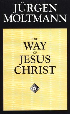 The Way of Jesus Christ: Christology in Messianic Dimensions   -     By: Jurgen Moltmann