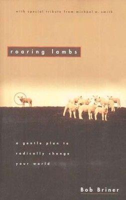 Roaring Lambs: A Gentle Plan to Radically  Change Your World   -     By: Bob Briner