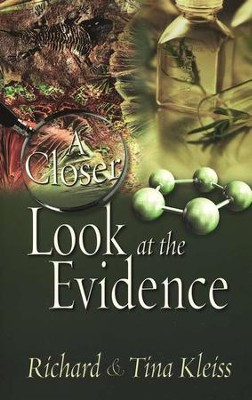 A Closer Look at the Evidence   -     By: Richard Kleiss, Tina Kleiss