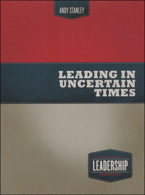Leading in Uncertain Times   -     By: Andy Stanley