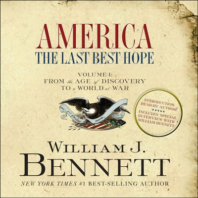 America: The Last Best Hope, Volume 1 - audiobook on CD   -     By: William J. Bennett