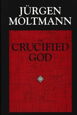 The Crucified God   -     By: Jurgen Moltmann